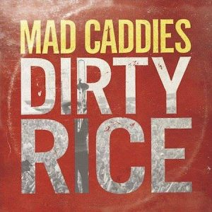 Mad Caddies' album Dirty Rice. (Credit: Fat Wreck Chords)
