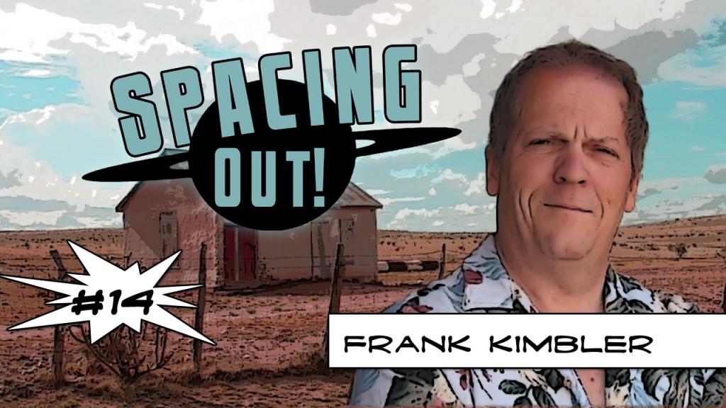 Frank Kimbler on Spacing Out!